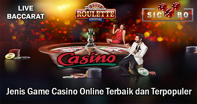 Jenis Game Casino Online Terbaik dan Terpopuler