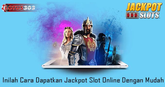 Inilah Cara Dapatkan Jackpot Slot Online Dengan Mudah