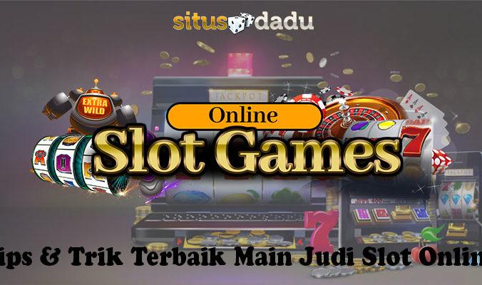 Tips & Trik Terbaik Main Judi Slot Online
