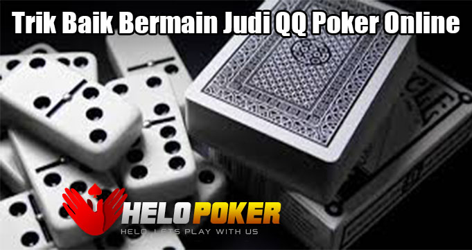 Trik Baik Bermain Judi QQ Poker Online